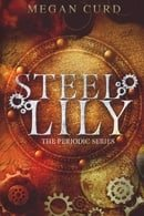 Steel Lily (The Periodic Series) (Volume 1)