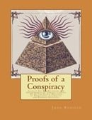 Proofs of a Conspiracy: Against All The Religions and Governments Of Europe, Carried On In The Secre