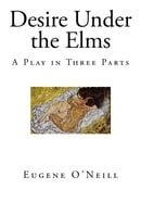 Desire Under the Elms: A Play in Three Parts (Classic Drama - Eugene O'Neill )