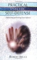 Practical Psychic Self-defense: Understanding and Surviving Unseen Influences
