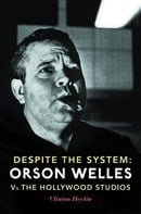 Despite the System: Orson Welles vs The Hollywood Studios