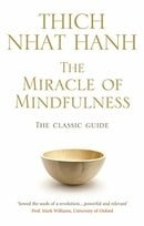 The Miracle Of Mindfulness: The Classic Guide to Meditation by the World's Most Revered Master (Clas