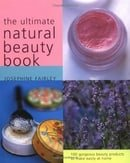 The Ultimate Natural Beauty Book: 100 Gorgeous Beauty Products to Make Easily at Home