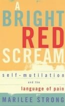 A Bright Red Scream: Self-mutilation and the Language of Pain (A Virago V)