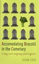 Accomodating Brocolli in the Cemetary: Or Why Can't Anybody Spell?