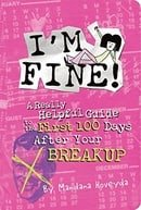I'm Fine!: A Really Helpful Guide to the First 100 Days After Your Break-up