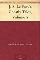 J. S. Le Fanu's Ghostly Tales, Volume 5