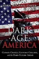 Dark Age America: Climate Change, Cultural Collapse, and the Hard Future Ahead