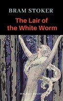 The Lair of the White Worm (Illustrated)