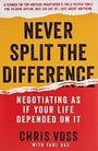 Never Split the Difference: Negotiating As If Your Life Depended On It
