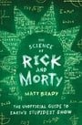 The Science of Rick and Morty: The Unofficial Guide to Earth