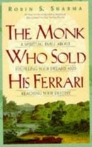 The Monk Who Sold His Ferrari: A Spiritual Fable About Fulfilling Your Dreams and Reaching Your Dest