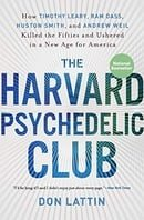 The Harvard Psychedelic Club: How Timothy Leary, Ram Dass, Huston Smith, and Andrew Weil Killed the