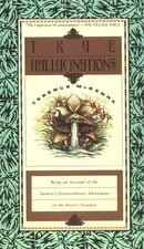 True Hallucinations: Being an Account of the Author's Extraordinary Adventures in the Devil's Paradi