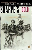 Sharpe's Gold: Richard Sharpe and the Destruction of Almeida, August 1810 (#9)