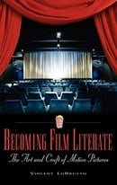 Becoming Film Literate: The Art and Craft of Motion Pictures