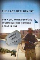 The Last Deployment: How a Gay, Hammer-Swinging Twentysomething Survived a Year in Iraq (Living Out: