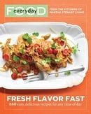 Everyday Food: Fresh Flavor Fast: 250 Easy, Delicious Recipes for Any Time of Day (Everyday Food (Cl