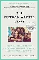 The Freedom Writers Diary : How a Teacher and 150 Teens Used Writing to Change Themselves and the Wo
