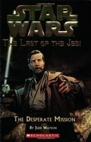 Star Wars: The Last of the Jedi - The Desperate Mission