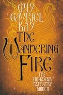 The Wandering Fire: Book Two of the Fionavar Tapestry