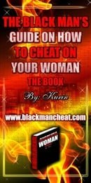 The Black Man's Guide on How to Cheat on Your Woman