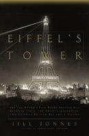Eiffel's Tower: And the World's Fair Where Buffalo Bill Beguiled Paris, theArtists Quarreled, and Th