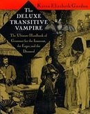 The Deluxe Transitive Vampire: The Ultimate Handbook of Grammar for the Innocent, the Eager, and the