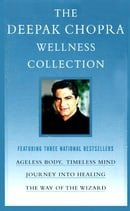 The Deepak Chopra Wellness Collection: Ageless Body, Timeless Mind; Journey into Healing; The Way of
