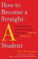How to Become a Straight-A Student: The Unconventional Strategies Real College Students Use to Score