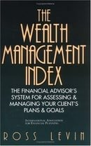 The Wealth Management Index: The Financial Advisor's System for Assessing & Managing Your Client's P