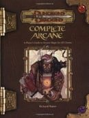 Complete Arcane: A Player's Guide to Arcane Magic for all Classes (Dungeons & Dragons d20 3.5 Fantas