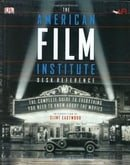 The American Film Institute Desk Reference: The Complete Guide to Everything You Need to Know about