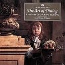 The Art of Dining: A History of Cooking & Eating