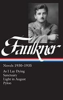 William Faulkner : Novels 1930-1935 : As I Lay Dying, Sanctuary, Light in August, Pylon (Library of