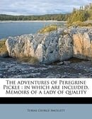 The adventures of Peregrine Pickle: in which are included, Memoirs of a lady of quality Volume 2