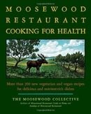 The Moosewood Restaurant Cooking for Health: More Than 200 New Vegetarian and Vegan Recipes for Deli