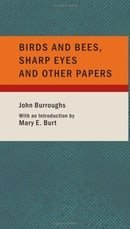 Birds and Bees Sharp Eyes and Other Papers: And A Biographical Sketch
