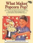 What Makes Popcorn Pop?: And Other Questions About the World Around Us