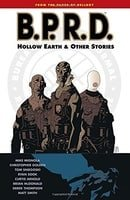 B.P.R.D.: Vol. 1 - Hollow Earth & Other Stories