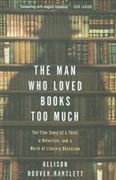The Man Who Loved Books Too Much: The True Story of a Thief, a Detective, and a World of Literary Ob