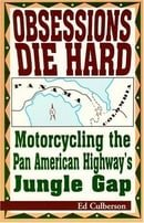Obsessions Die Hard: Motorcycling the Pan American Highway's Jungle Gap