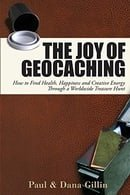 The Joy of Geocaching: How to Find Health, Happiness and Creative Energy Through a Worldwide Treasur