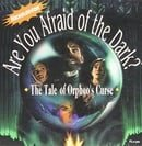 Are You Afraid of the Dark : The Tale of Orpheo's Curse